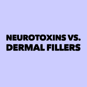 Neurotoxins vs. Dermal Fillers….What's the difference??